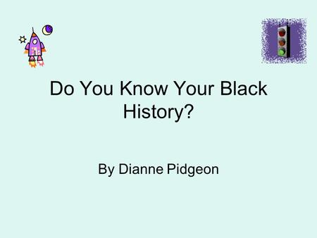 Do You Know Your Black History? By Dianne Pidgeon.