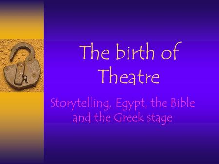 The birth of Theatre Storytelling, Egypt, the Bible and the Greek stage.