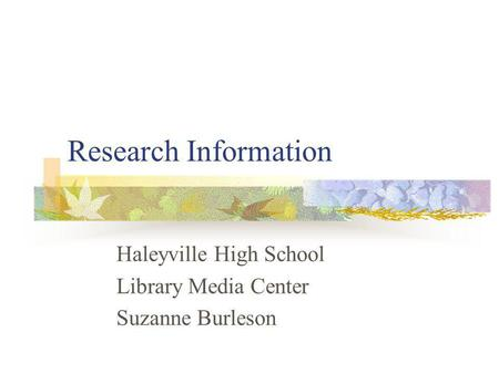 Research Information Haleyville High School Library Media Center Suzanne Burleson.