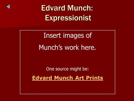 Edvard Munch: Expressionist Insert images of Munchs work here. One source might be: Edvard Munch Art Prints.
