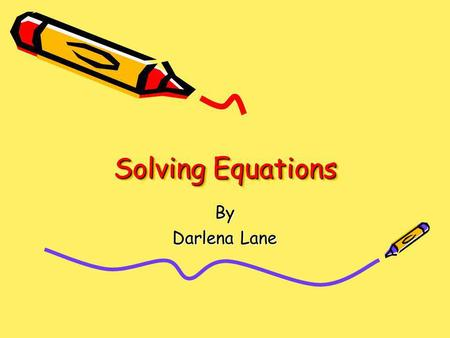 Solving Equations By Darlena Lane. Equation Story Once upon a time there was a variable named x. He had a problem that he could not solve. Mr. x asked.