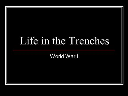 Life in the Trenches World War I.