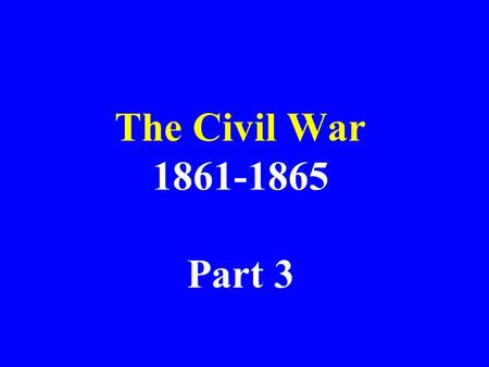 The Civil War 1861-1865 Part 3.
