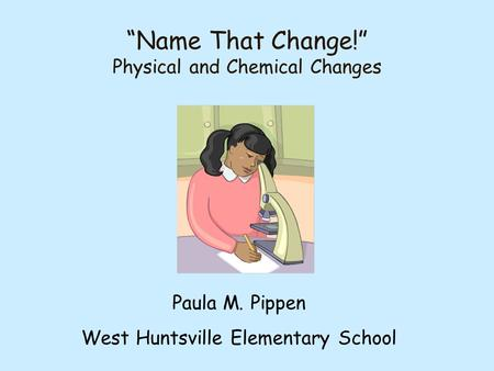 """Name That Change!"" Physical and Chemical Changes"