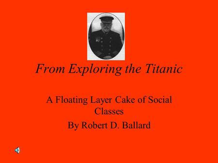 From Exploring the Titanic A Floating Layer Cake of Social Classes By Robert D. Ballard.