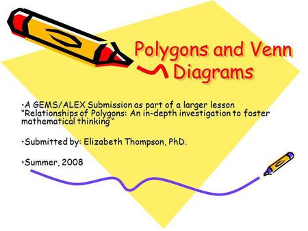 Polygons and Venn Diagrams A GEMS/ALEX Submission as part of a larger lesson Relationships of Polygons: An in-depth investigation to foster mathematical.