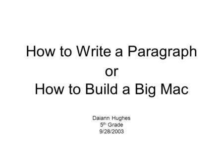 How to Write a Paragraph or How to Build a Big Mac