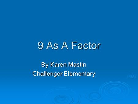 9 As A Factor By Karen Mastin Challenger Elementary.