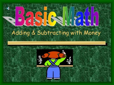 Adding & Subtracting with Money Pluses of Money Denominations of money + Dollars and cents + Change: Quarter, Dime, Nickel & Penny + Paper $: Dollars,