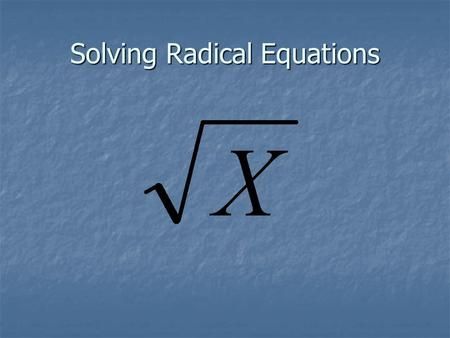 Solving Radical Equations. The simplest kind of radical equation is one like this.