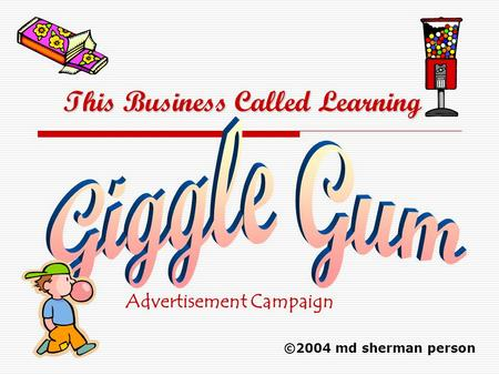 This Business Called Learning Advertisement Campaign ©2004 md sherman person.