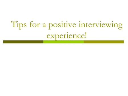 Tips for a positive interviewing experience!. Read the duties, skills, and abilities required for the job. Assess what you have to offer to each position/organization.