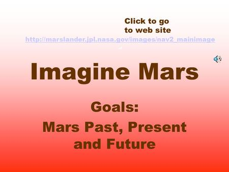 Imagine Mars Goals: Mars Past, Present and Future Click to go to web site