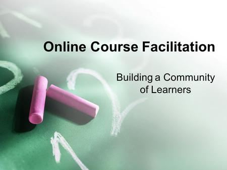 Online Course Facilitation Building a Community of Learners.