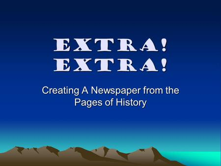 Extra! Extra! Creating A Newspaper from the Pages of History.