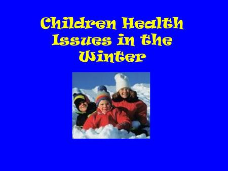 Children Health Issues in the Winter Your Assignment Research common childhood health problems associated with winter.