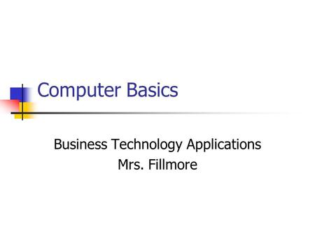 Computer Basics Business Technology Applications Mrs. Fillmore.