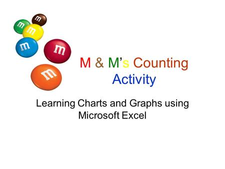 M & Ms Counting Activity Learning Charts and Graphs using Microsoft Excel.