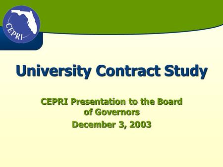 University Contract Study CEPRI Presentation to the Board of Governors December 3, 2003.