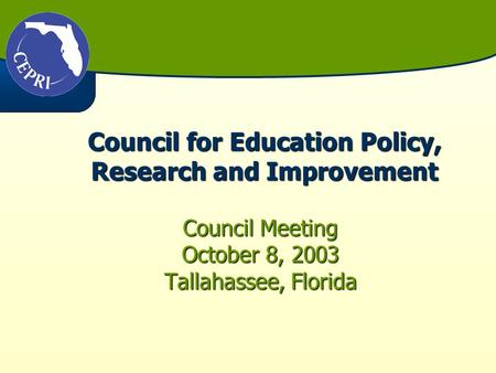 Council for Education Policy, Research and Improvement Council Meeting October 8, 2003 Tallahassee, Florida.