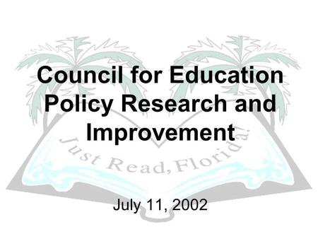 Council for Education Policy Research and Improvement July 11, 2002.