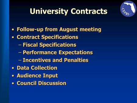 University Contracts Follow-up from August meetingFollow-up from August meeting Contract SpecificationsContract Specifications –Fiscal Specifications –Performance.