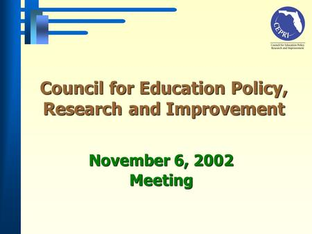 Council for Education Policy, Research and Improvement November 6, 2002 Meeting.
