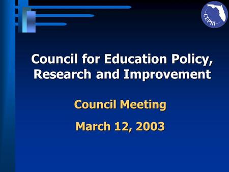 Council for Education Policy, Research and Improvement Council Meeting March 12, 2003.