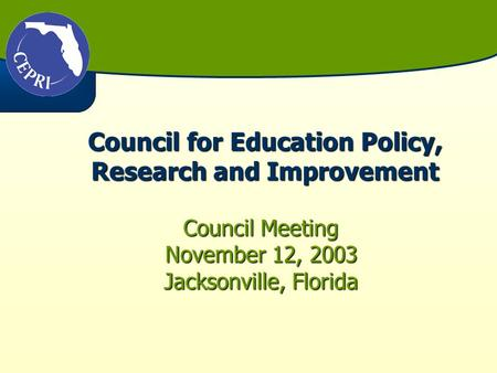 Council for Education Policy, Research and Improvement Council Meeting November 12, 2003 Jacksonville, Florida.