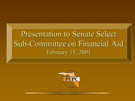Presentation to Senate Select Sub-Committee on Financial Aid February 15, 2001.
