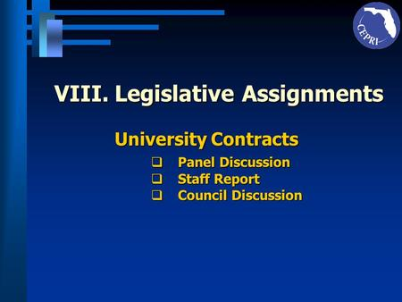 VIII.Legislative Assignments University Contracts Panel Discussion Panel Discussion Staff Report Staff Report Council Discussion Council Discussion.