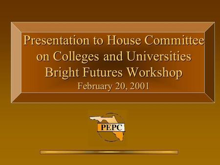 Presentation to House Committee on Colleges and Universities Bright Futures Workshop February 20, 2001.