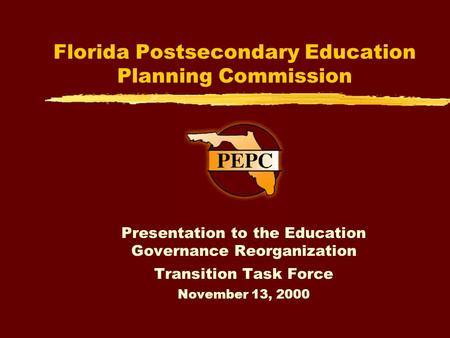 Florida Postsecondary Education Planning Commission Presentation to the Education Governance Reorganization Transition Task Force November 13, 2000.