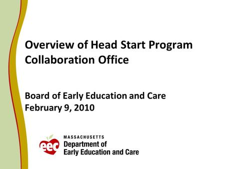 Overview of Head Start Program Collaboration Office Board of Early Education and Care February 9, 2010.