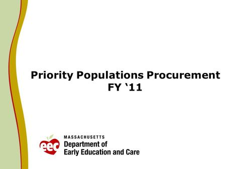 Priority Populations Procurement FY 11. Who are our Priority Populations? 2 Supportive Child Care: child/family involved with DCF for whom DCF has authorized.