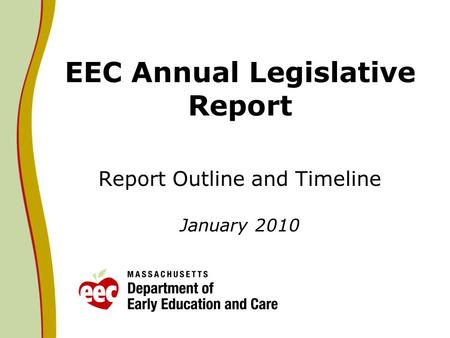 EEC Annual Legislative Report Report Outline and Timeline January 2010.