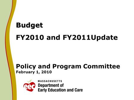 Budget Budget FY2010 and FY2011Update Policy and Program Committee February 1, 2010.