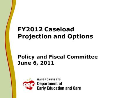 FY2012 Caseload Projection and Options Policy and Fiscal Committee June 6, 2011.
