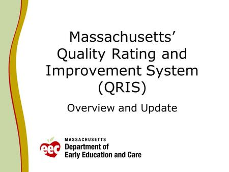 Massachusetts Quality Rating and Improvement System (QRIS) Overview and Update.