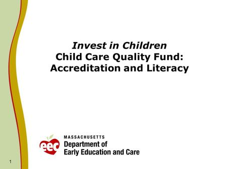 1 Invest in Children Child Care Quality Fund: Accreditation and Literacy.