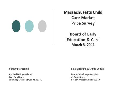 Massachusetts Child Care Market Price Survey Board of Early Education & Care March 8, 2011 Kenley Branscome Kate Giapponi & Emma Cohen Applied Policy Analytics.