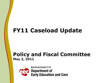 FY11 Caseload Update Policy and Fiscal Committee May 2, 2011.