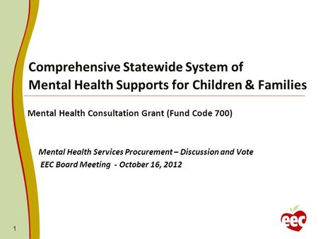 Comprehensive Statewide System of Mental Health Supports for Children & Families Mental Health Consultation Grant (Fund Code 700) Mental Health Services.