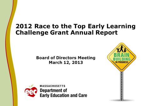 Board of Directors Meeting March 12, 2013 2012 Race to the Top Early Learning Challenge Grant Annual Report.