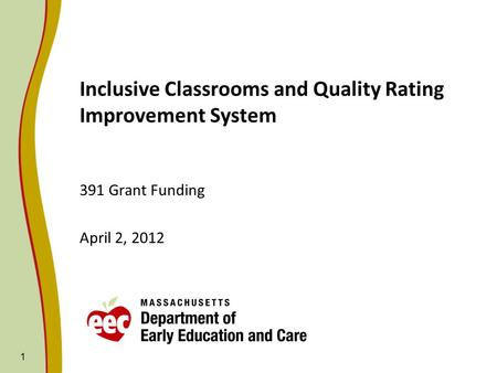 1 Inclusive Classrooms and Quality Rating Improvement System 391 Grant Funding April 2, 2012.