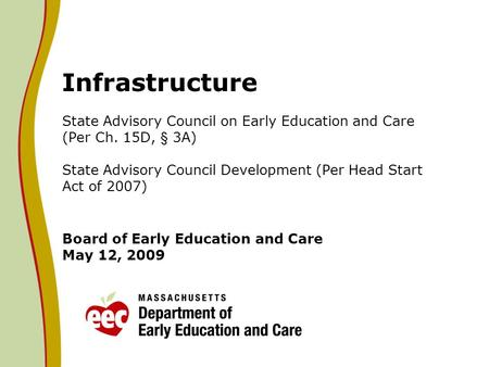 Infrastructure State Advisory Council on Early Education and Care (Per Ch. 15D, § 3A) State Advisory Council Development (Per Head Start Act of 2007) Board.