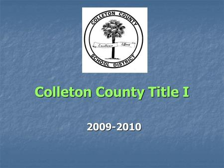 Colleton County Title I 2009-2010. No Child Left Behind Parent-friendly legislation Title I funding is tied to the legislation Funding is based on a Needs.