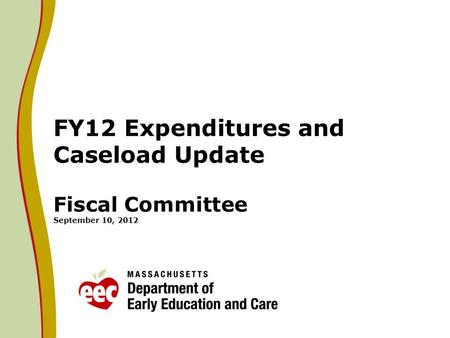 FY12 Expenditures and Caseload Update Fiscal Committee September 10, 2012.