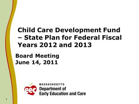 1 Board Meeting June 14, 2011 Child Care Development Fund – State Plan for Federal Fiscal Years 2012 and 2013.