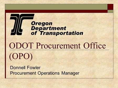 ODOT Procurement Office (OPO) Donnell Fowler Procurement Operations Manager.